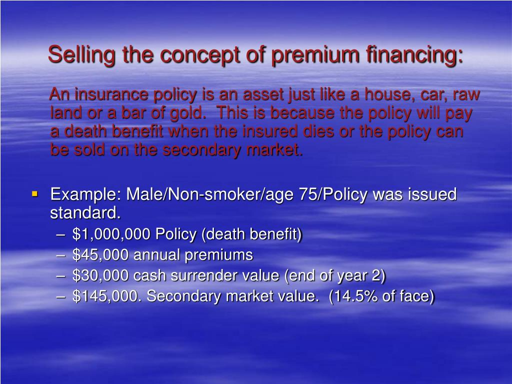 Selling the concept of premium financing:
