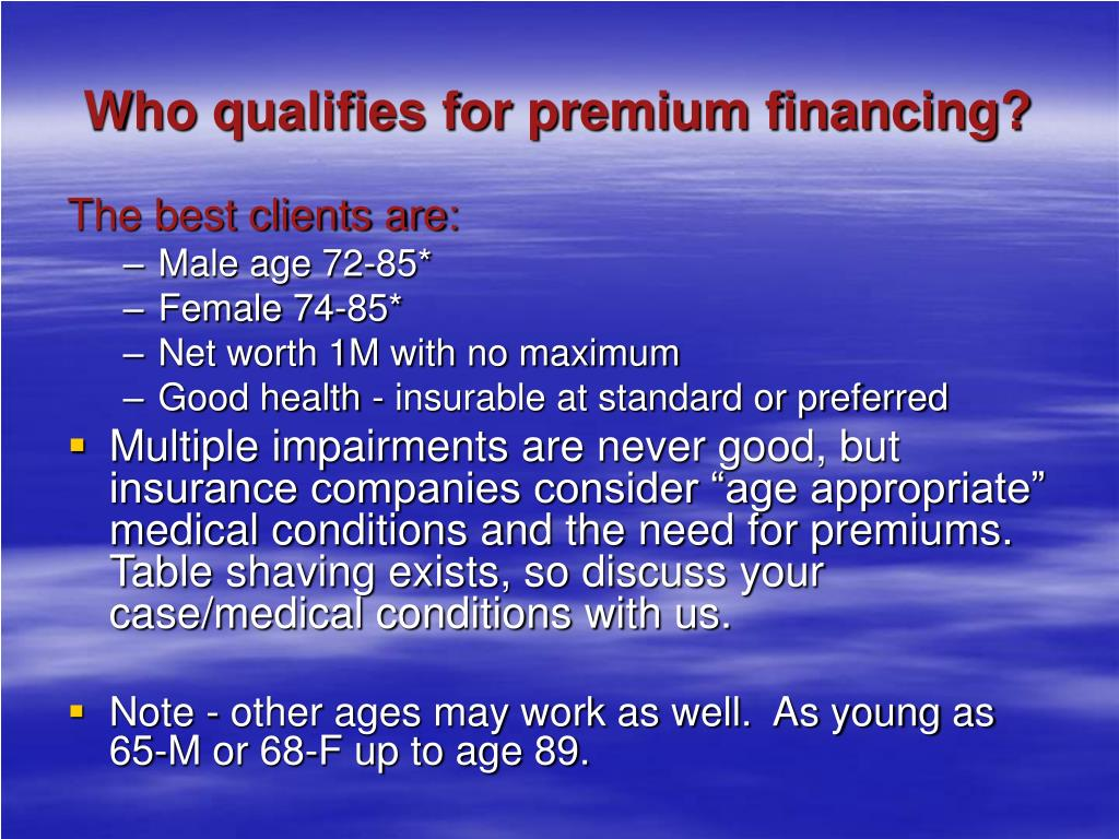 Who qualifies for premium financing?
