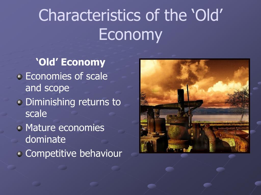 Characteristics of the 'Old' Economy