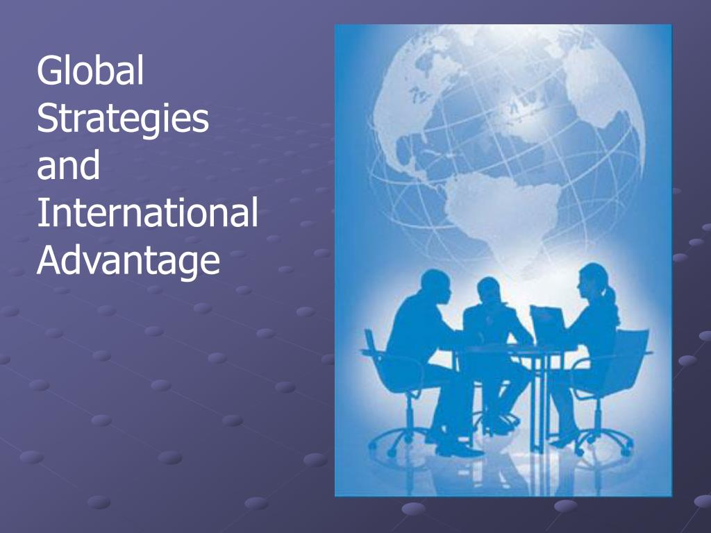 Global Strategies and International Advantage