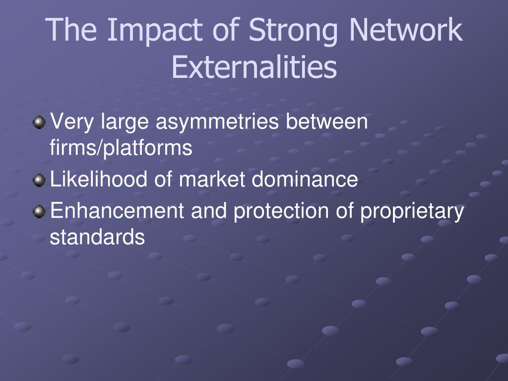 The Impact of Strong Network Externalities