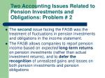 two accounting issues related to pension investments and obligations problem 2