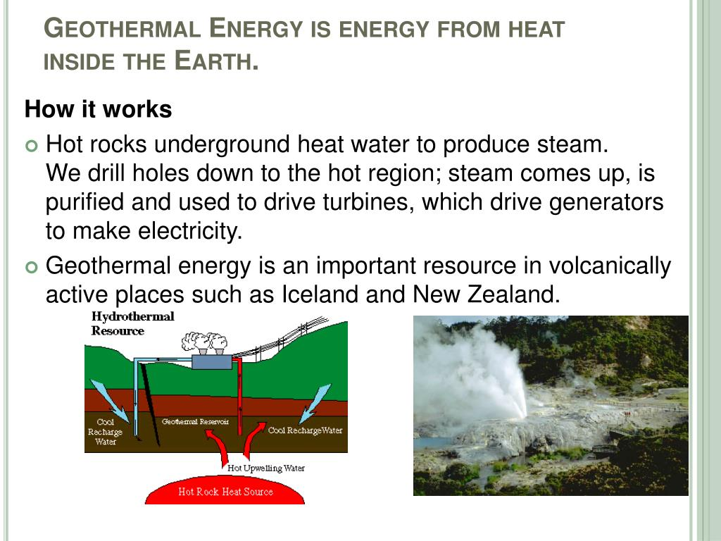 Geothermal Energy is energy from heat inside the Earth.