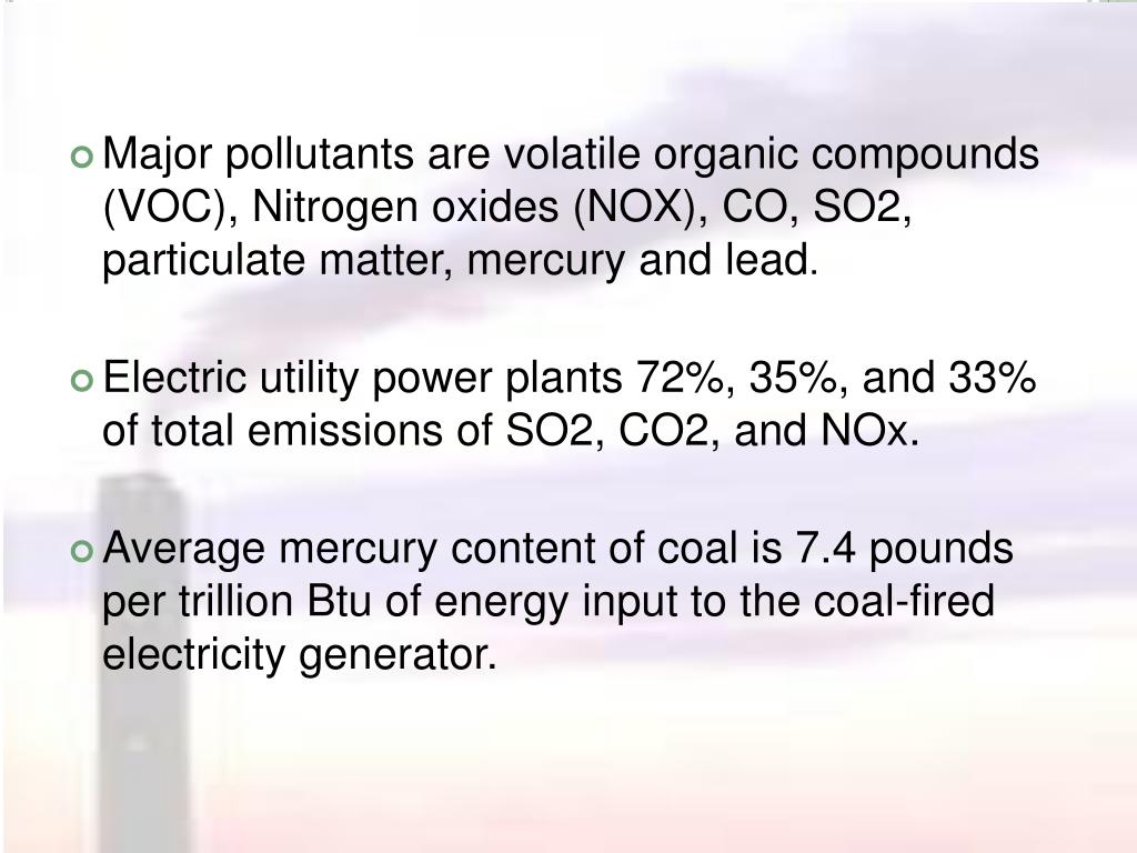 Major pollutants are volatile organic compounds (VOC), Nitrogen oxides (NOX), CO, SO2, particulate matter, mercury and lead