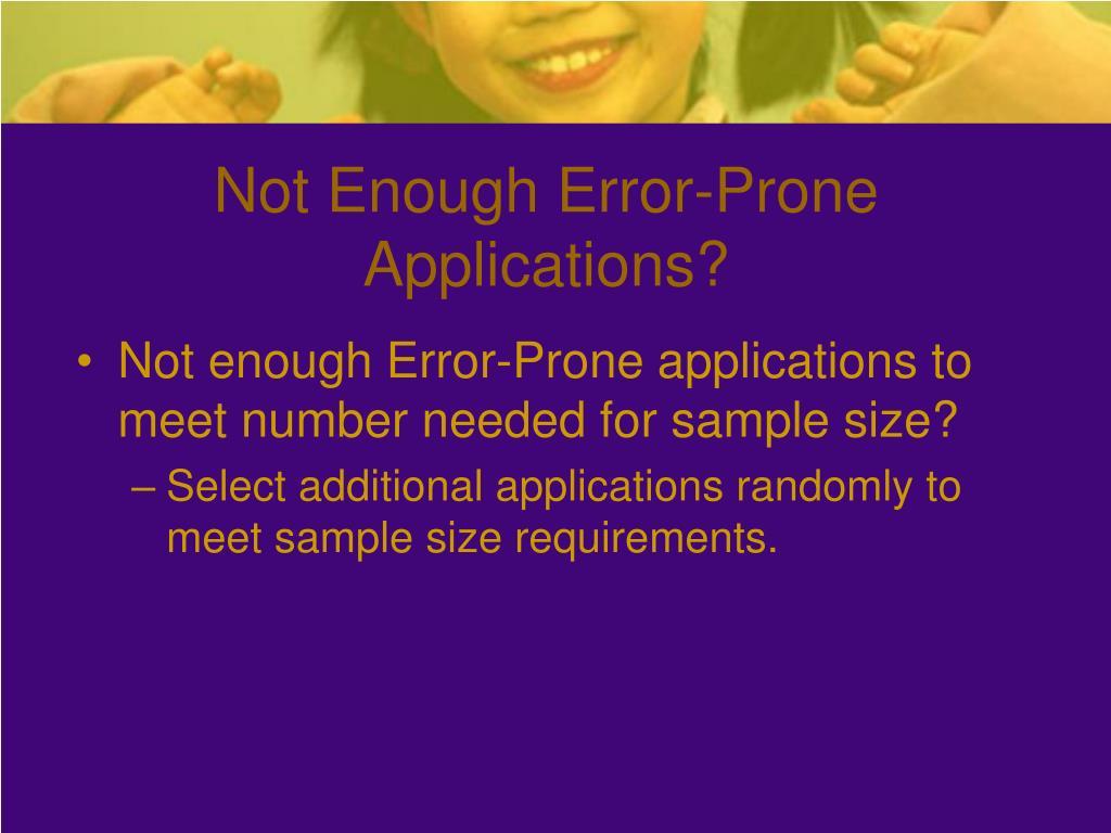 Not Enough Error-Prone Applications?