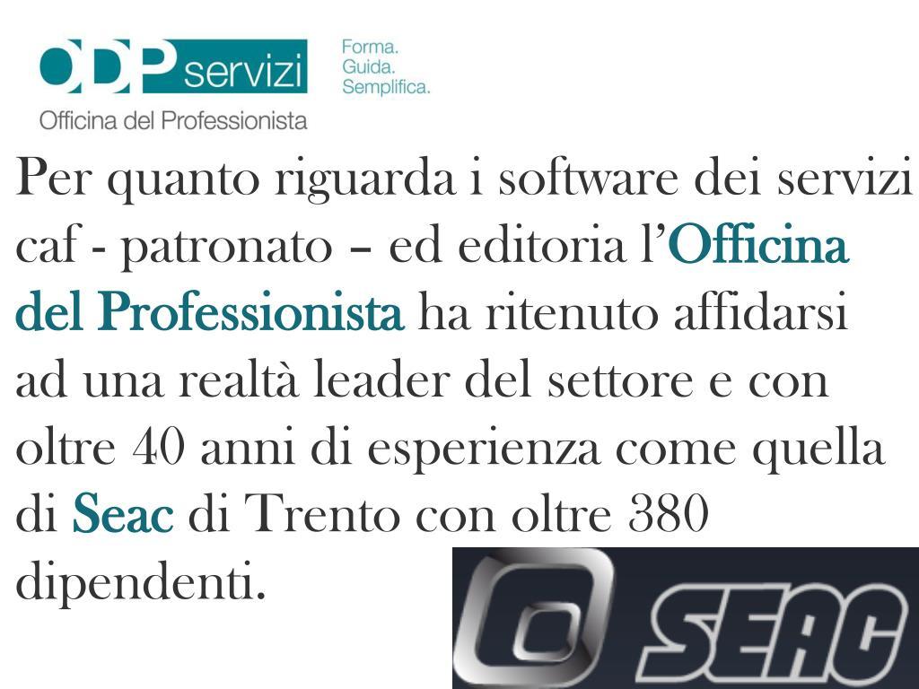 Per quanto riguarda i software dei servizi caf - patronato – ed editoria l'