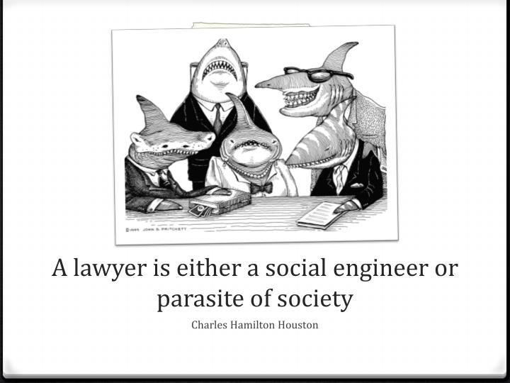 A lawyer is either a social engineer or parasite of society
