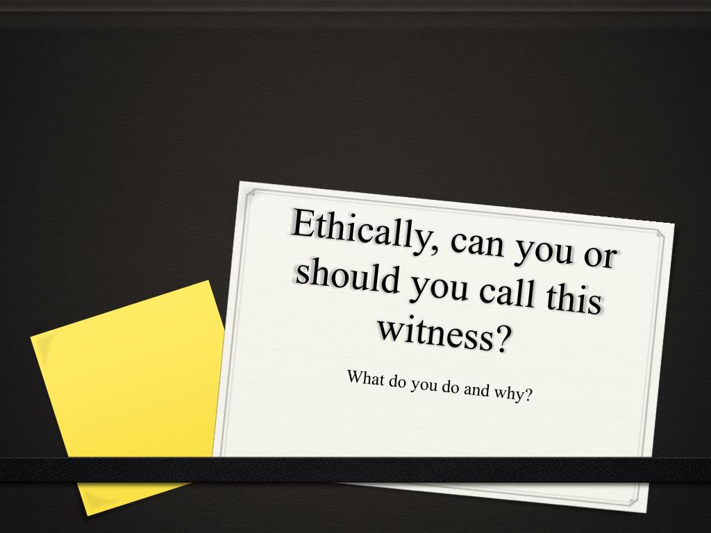 Ethically, can you