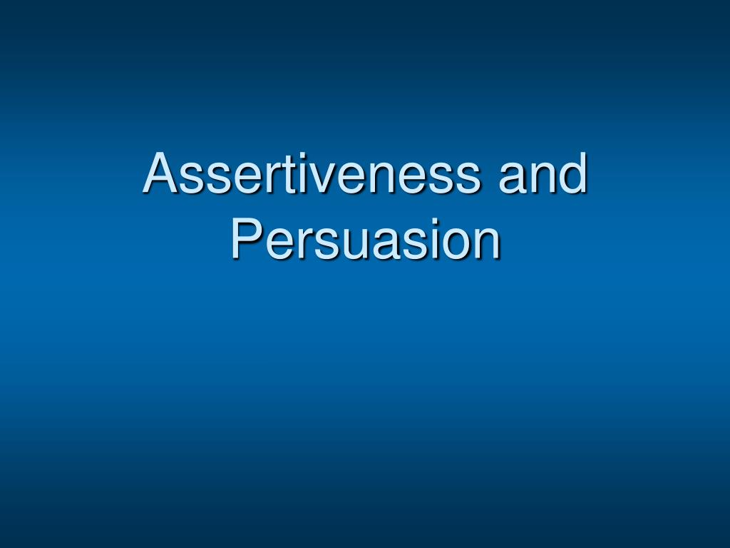 assertiveness and persuasion l.