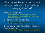 how can we be more persuasive with patients and others without being aggressive