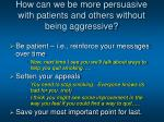 how can we be more persuasive with patients and others without being aggressive8