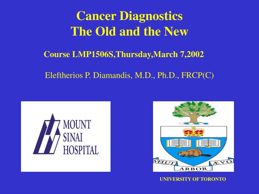cancer diagnostics the old and the new eleftherios p diamandis m d ph d frcp c l.