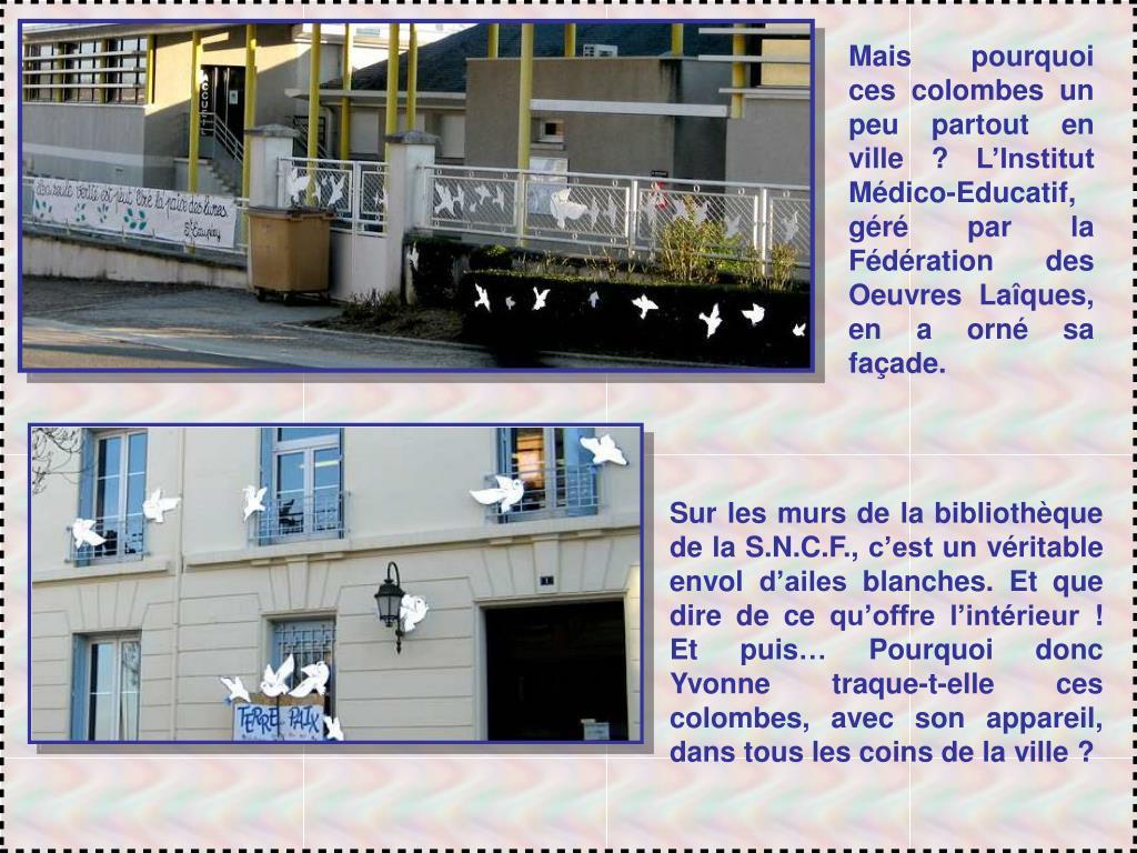 Mais pourquoi ces colombes un peu partout en ville ? L'Institut  Médico-Educatif, géré par la Fédération des Oeuvres Laîques, en a orné sa façade.