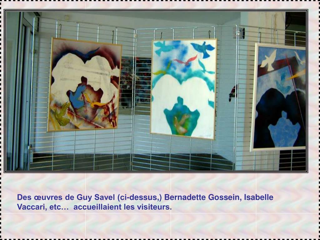 Des œuvres de Guy Savel (ci-dessus,) Bernadette Gossein, Isabelle Vaccari, etc…  accueillaient les visiteurs.