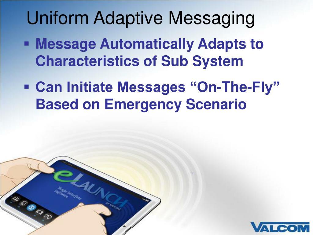 Uniform Adaptive Messaging