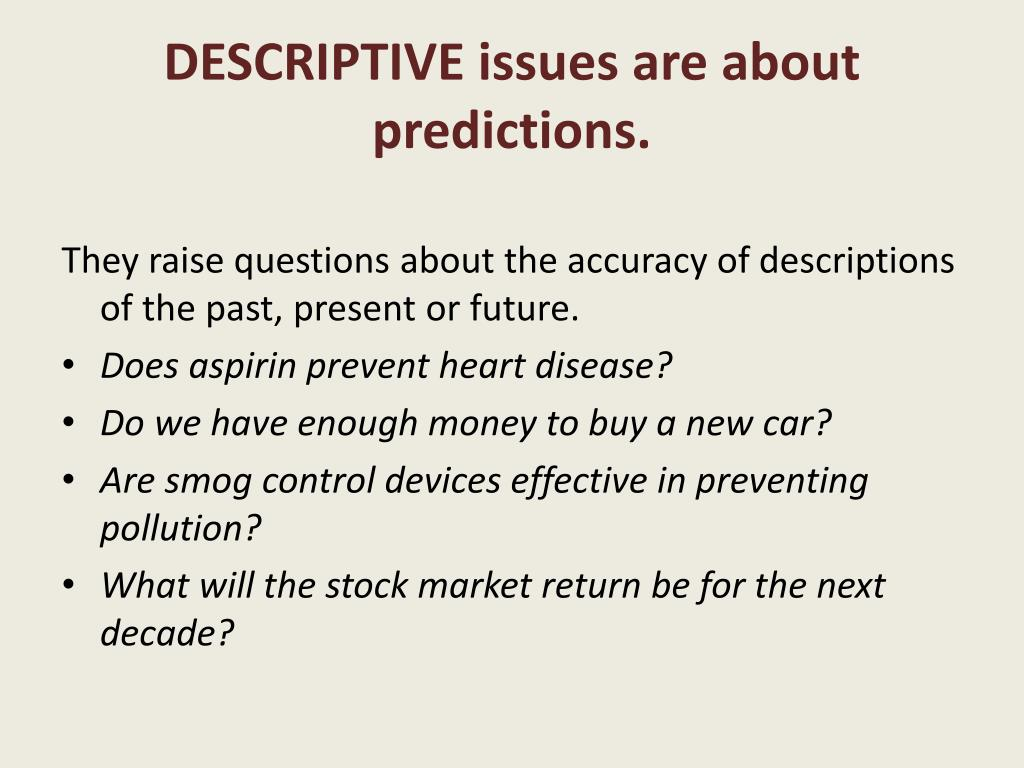 DESCRIPTIVE issues are about predictions.