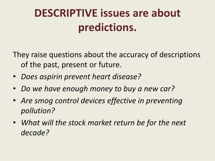 Descriptive issues are about predictions