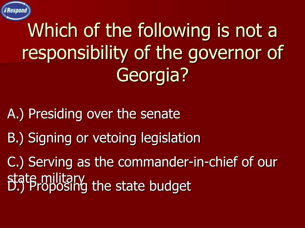 Which of the following is not a responsibility of the governor of Georgia?