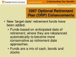 2007 optional retirement plan orp enhancements