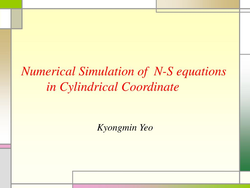 Numerical Simulation of  N-S equations in Cylindrical Coordinate