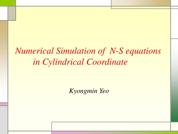 Numerical simulation of n s equations in cylindrical coordinate