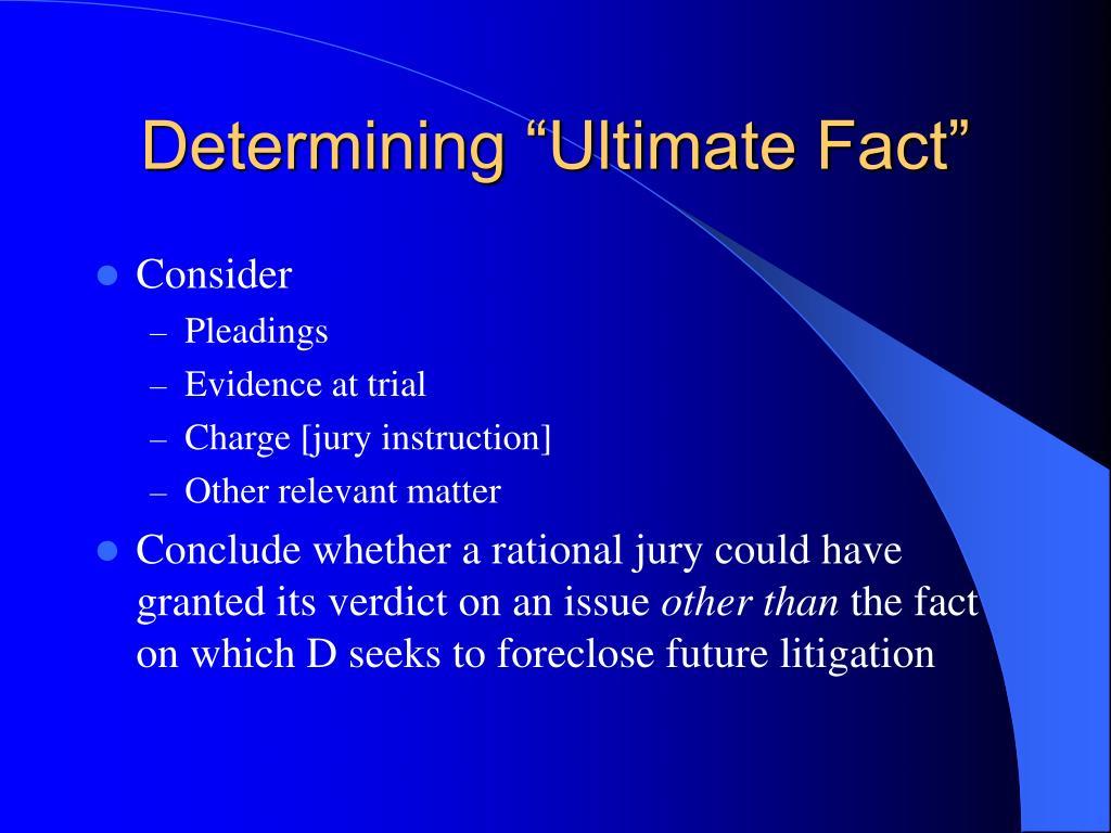 "Determining ""Ultimate Fact"""