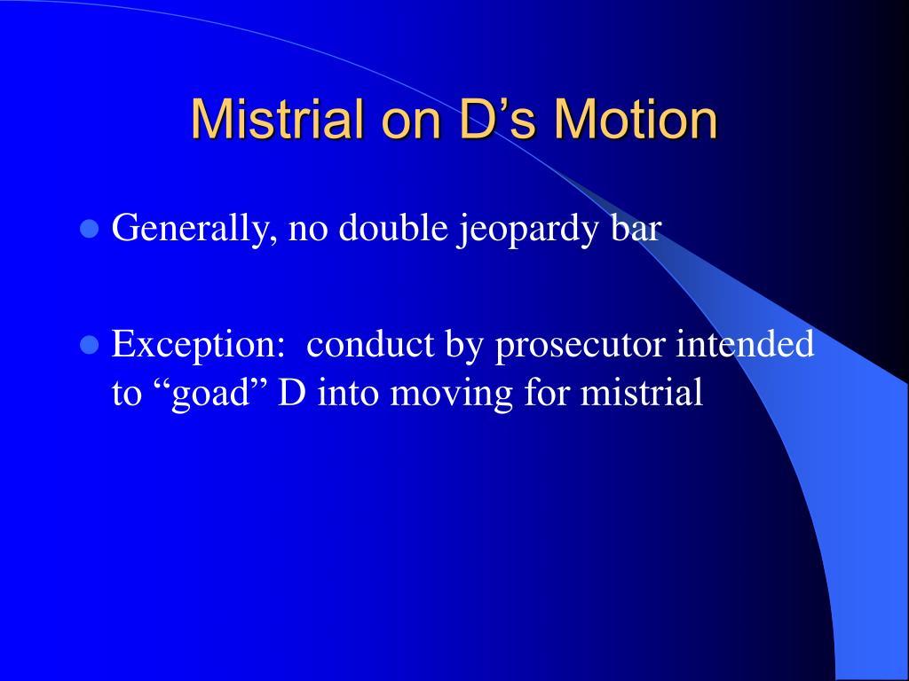 Mistrial on D's Motion