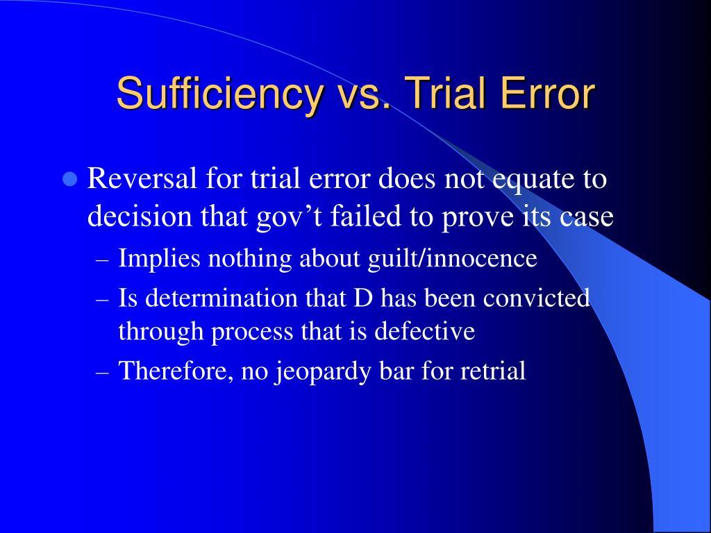 Sufficiency vs. Trial Error