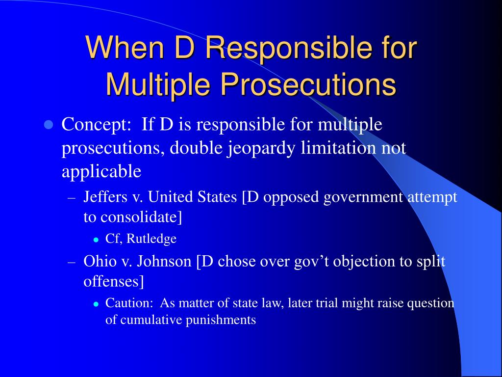 When D Responsible for Multiple Prosecutions