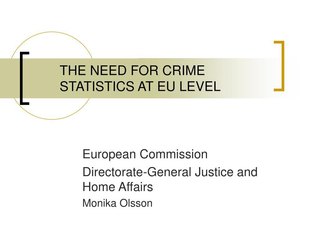 THE NEED FOR CRIME STATISTICS AT EU LEVEL