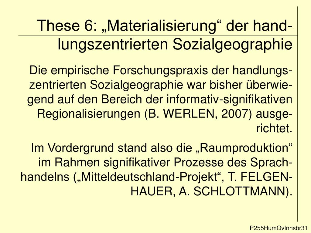 """These 6: """"Materialisierung"""" der hand-lungszentrierten Sozialgeographie"""