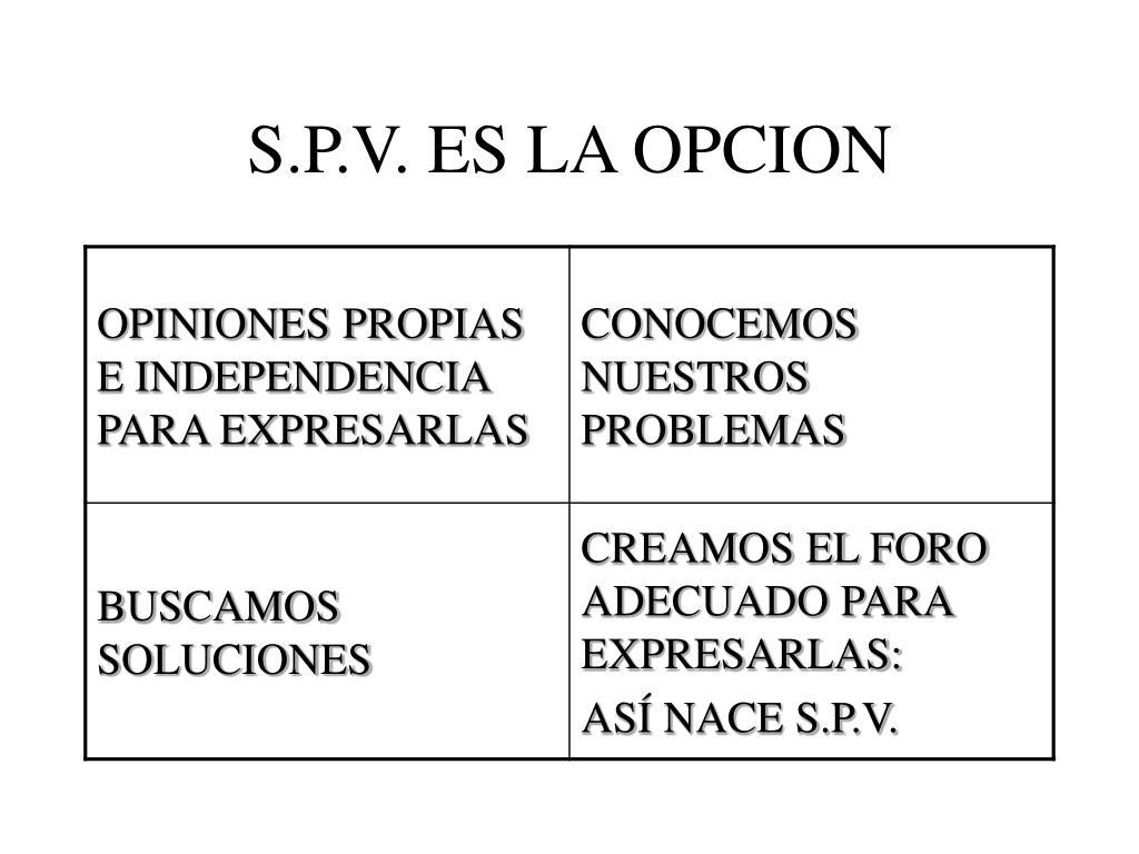 S.P.V. ES LA OPCION