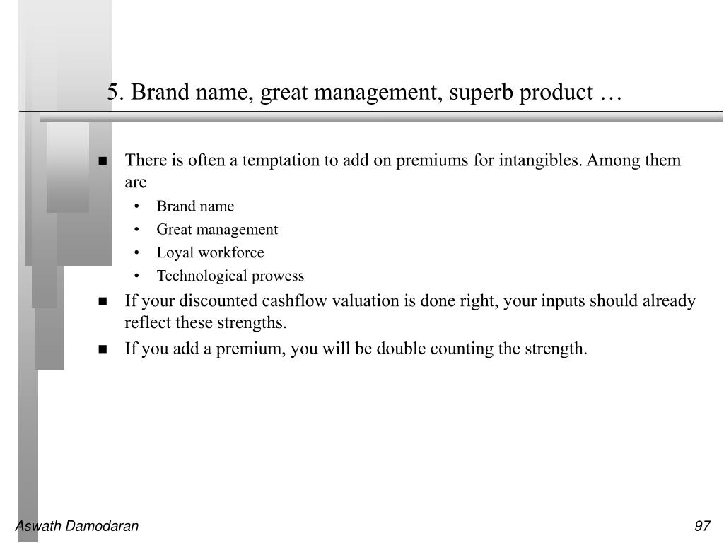 5. Brand name, great management, superb product …