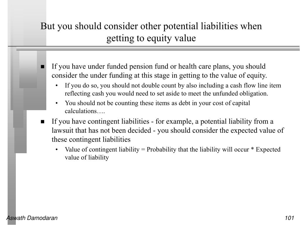 But you should consider other potential liabilities when getting to equity value