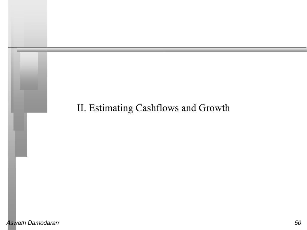 II. Estimating Cashflows and Growth