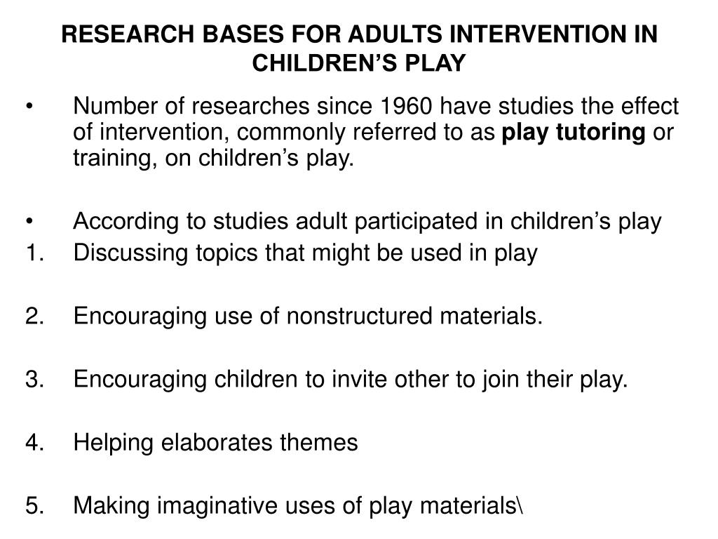 RESEARCH BASES FOR ADULTS INTERVENTION IN CHILDREN'S PLAY