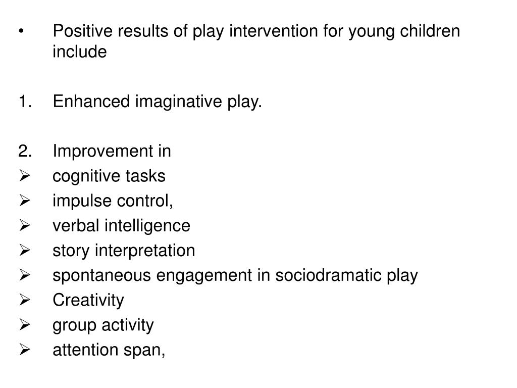 Positive results of play intervention for young children include