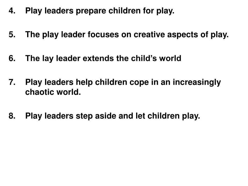 Play leaders prepare children for play.