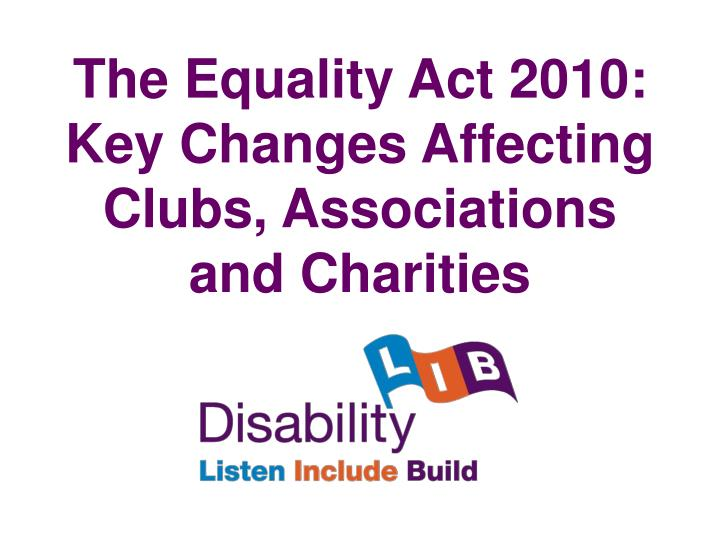 The equality act 2010 key changes affecting clubs associations and charities