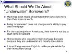 what should we do about underwater borrowers