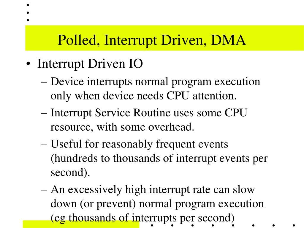 Polled, Interrupt Driven, DMA
