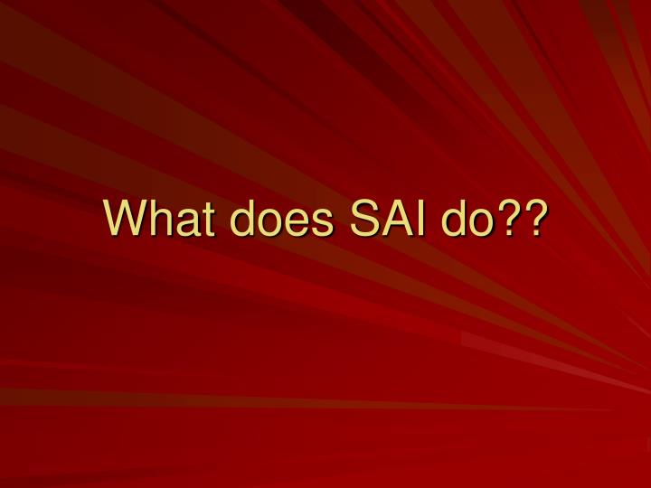 What does SAI do??