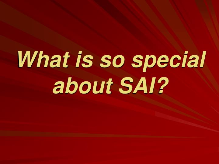 What is so special about SAI?