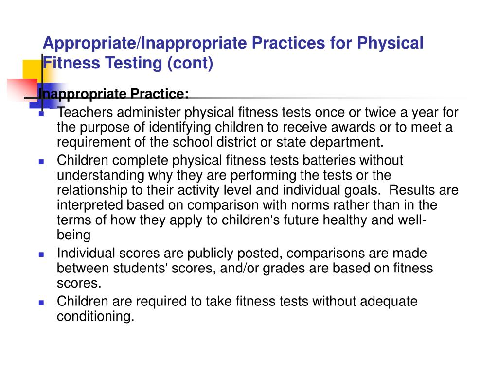 Appropriate/Inappropriate Practices for Physical Fitness Testing (cont)