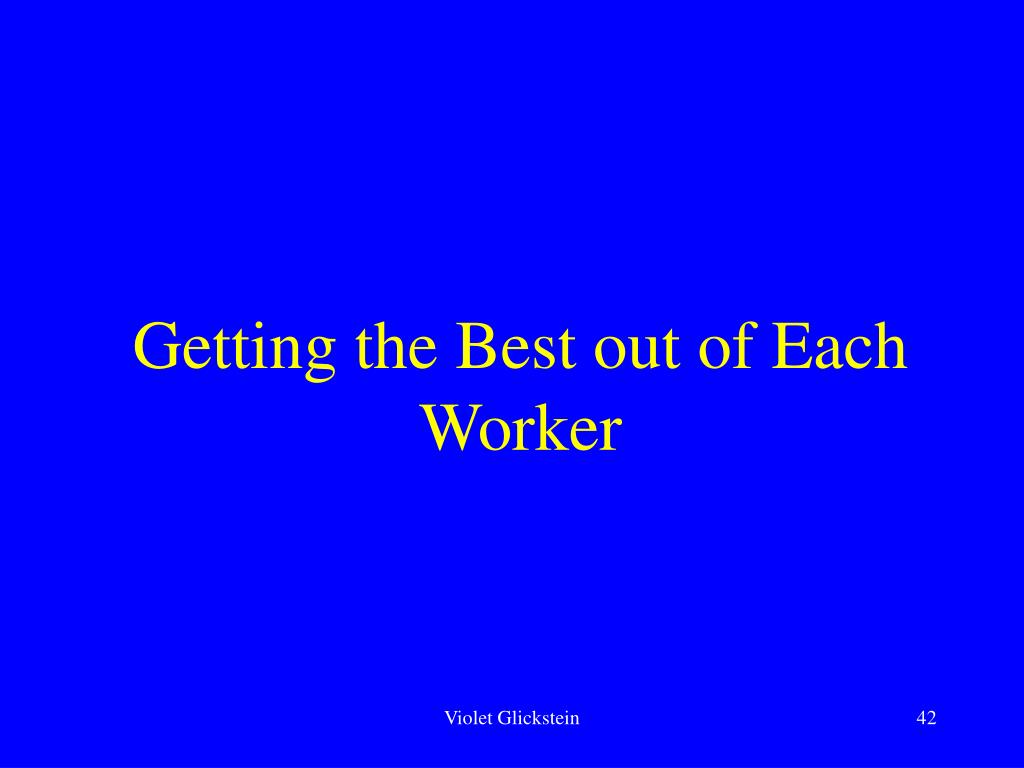 Getting the Best out of Each Worker