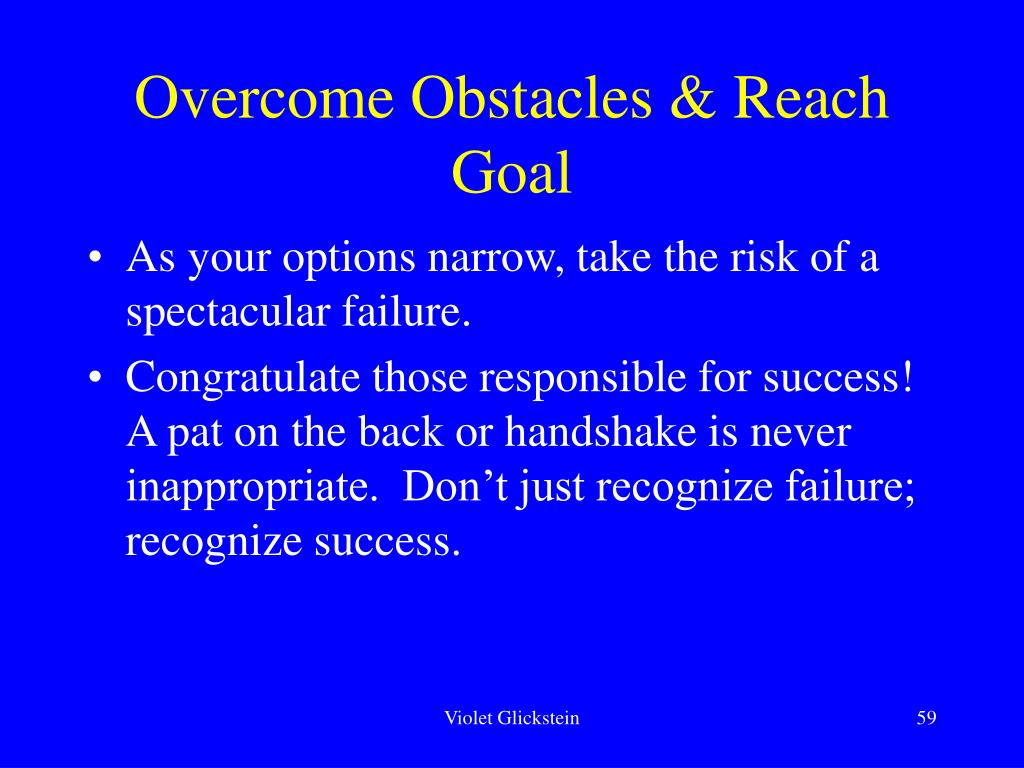 Overcome Obstacles & Reach Goal