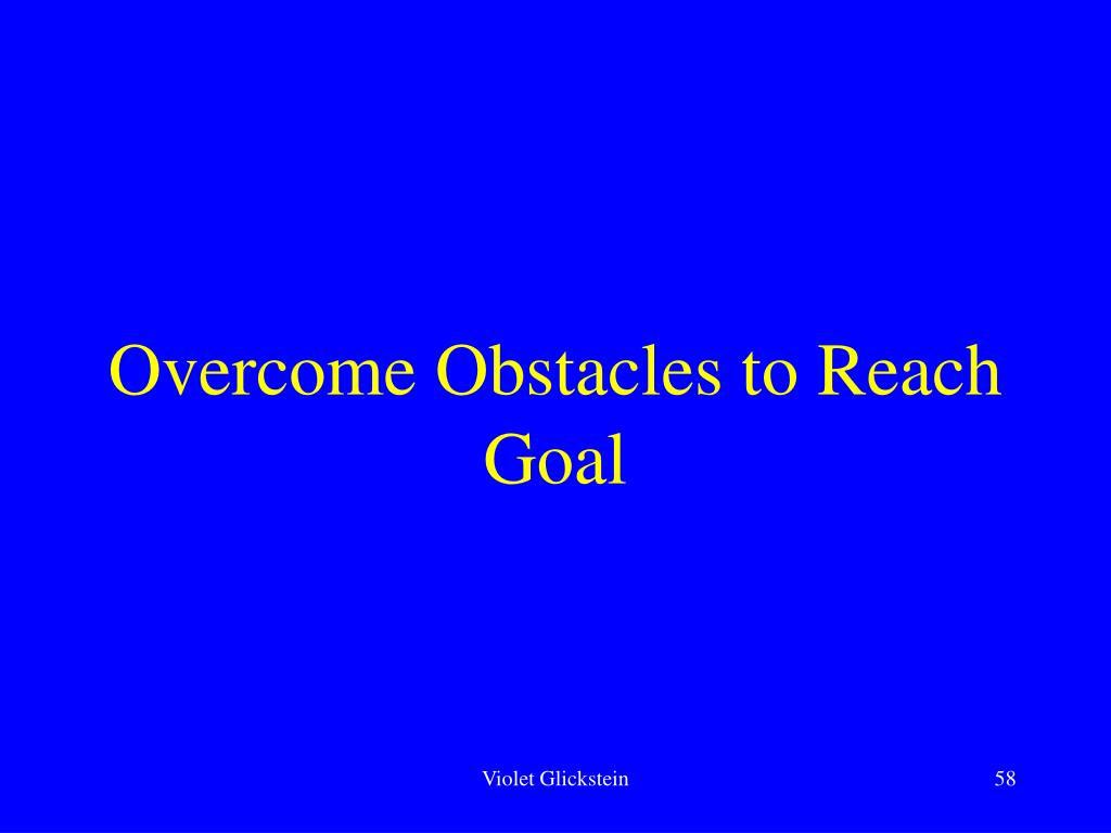 Overcome Obstacles to Reach Goal