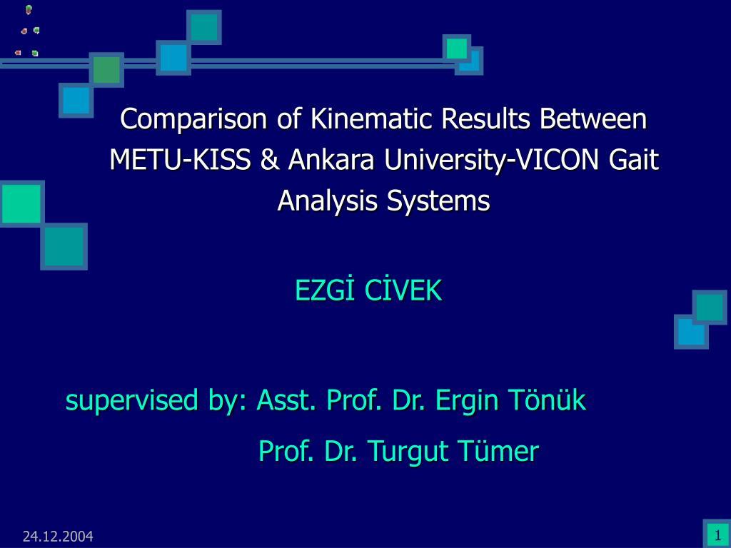 comparison o f kinematic results between metu kiss ankara university vicon gait analysis systems l.