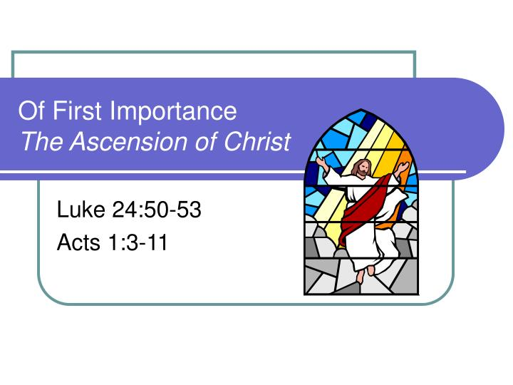 Of first importance the ascension of christ