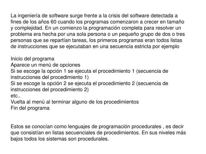La ingeniería de software surge frente a la crisis del software detectada a fines de los años 60 c...
